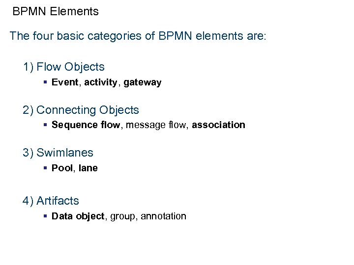 BPMN Elements The four basic categories of BPMN elements are: 1) Flow Objects §