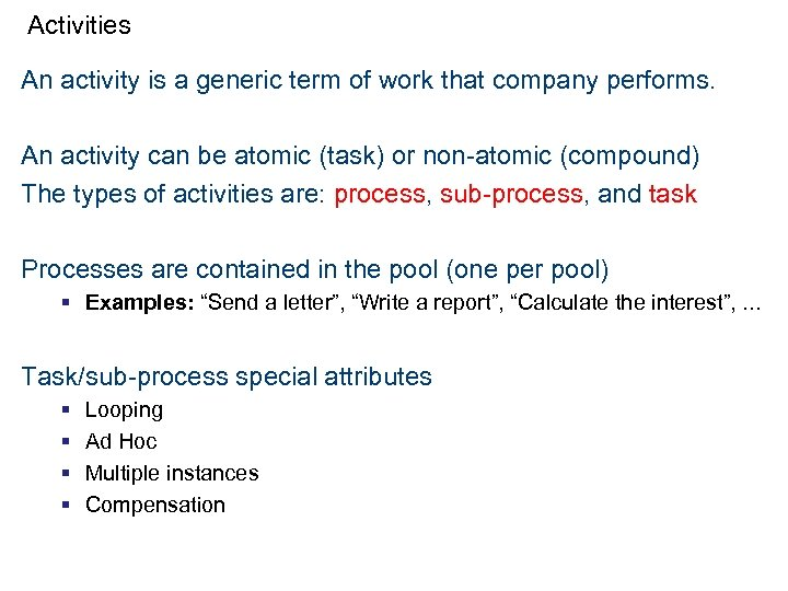 Activities An activity is a generic term of work that company performs. An activity