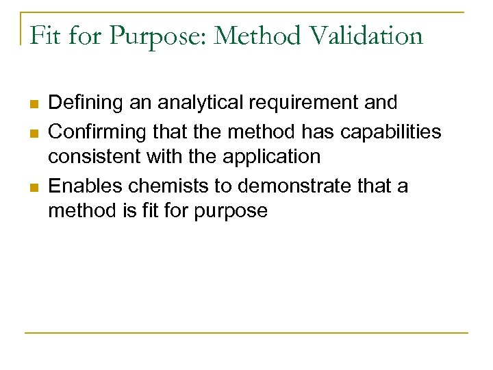 Fit for Purpose: Method Validation n Defining an analytical requirement and Confirming that the