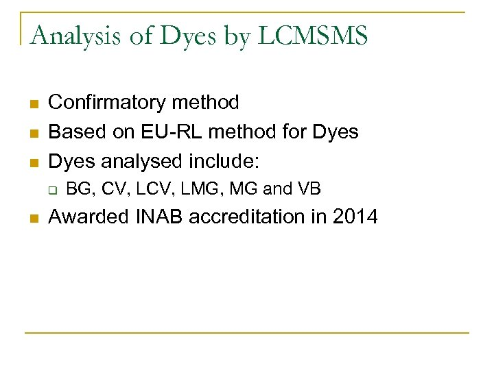 Analysis of Dyes by LCMSMS n n n Confirmatory method Based on EU-RL method