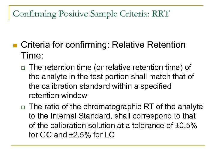 Confirming Positive Sample Criteria: RRT n Criteria for confirming: Relative Retention Time: q q