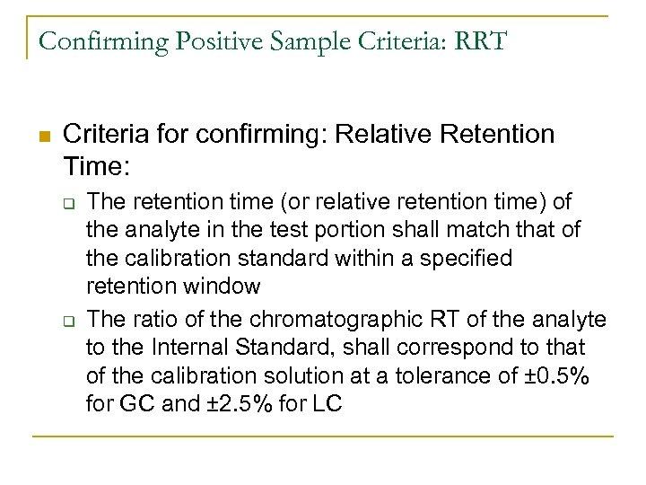Confirming Positive Sample Criteria: RRT n Criteria for confirming: Relative Retention Time: q q