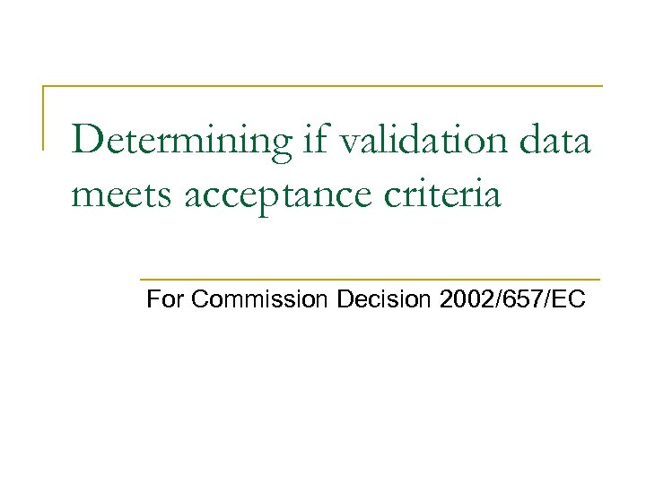 Determining if validation data meets acceptance criteria For Commission Decision 2002/657/EC