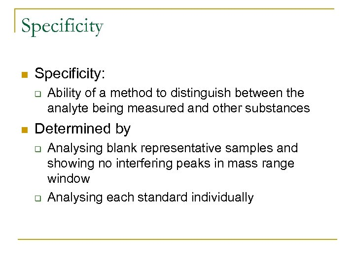 Specificity n Specificity: q n Ability of a method to distinguish between the analyte