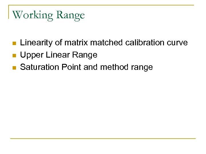 Working Range n n n Linearity of matrix matched calibration curve Upper Linear Range