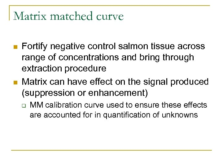 Matrix matched curve n n Fortify negative control salmon tissue across range of concentrations