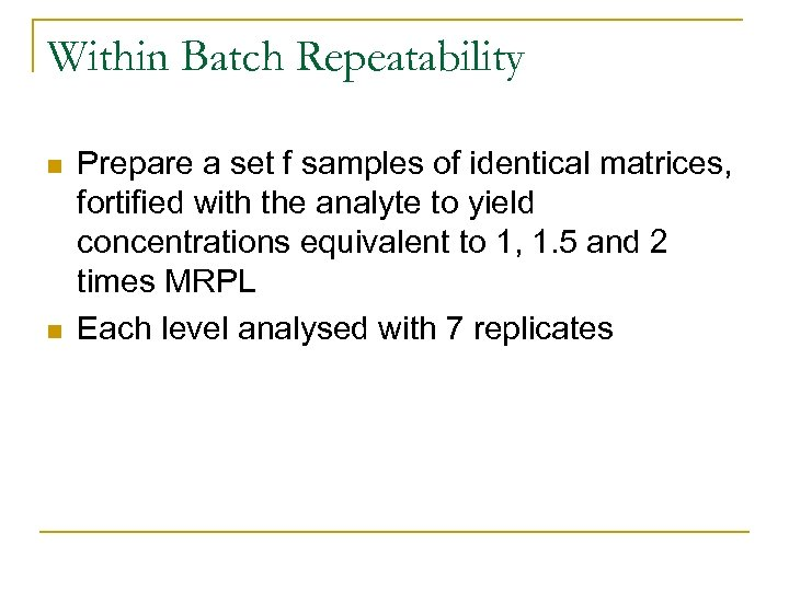 Within Batch Repeatability n n Prepare a set f samples of identical matrices, fortified