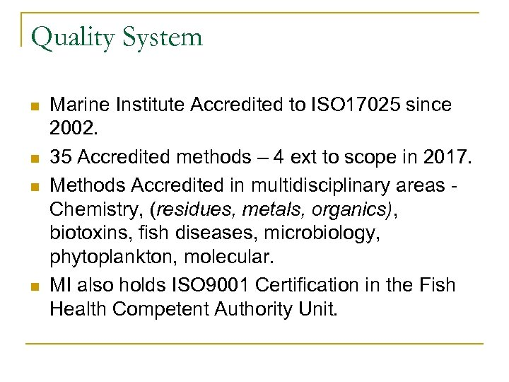 Quality System n n Marine Institute Accredited to ISO 17025 since 2002. 35 Accredited