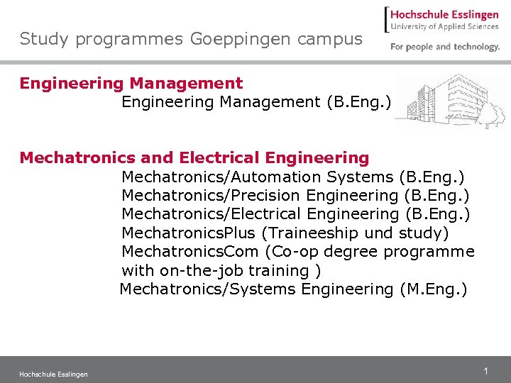 Study programmes Goeppingen campus Engineering Management (B. Eng. ) Mechatronics and Electrical Engineering Mechatronics/Automation