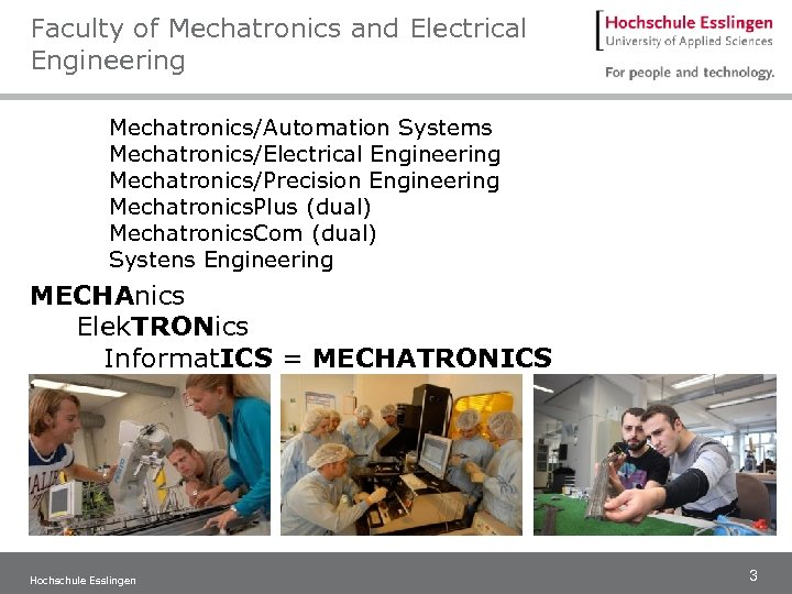 Faculty of Mechatronics and Electrical Engineering Mechatronics/Automation Systems Mechatronics/Electrical Engineering Mechatronics/Precision Engineering Mechatronics. Plus