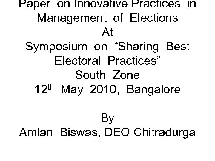 """Paper on Innovative Practices in Management of Elections At Symposium on """"Sharing Best Electoral"""