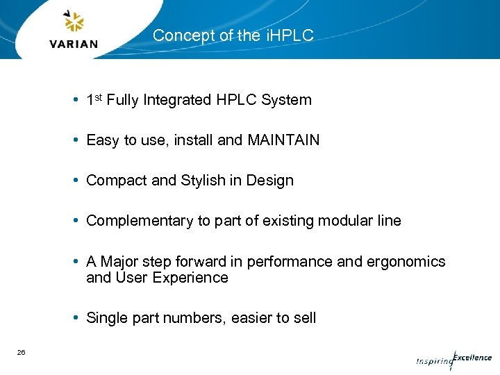 Concept of the i. HPLC • 1 st Fully Integrated HPLC System • Easy
