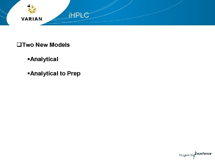 i. HPLC q. Two New Models §Analytical to Prep