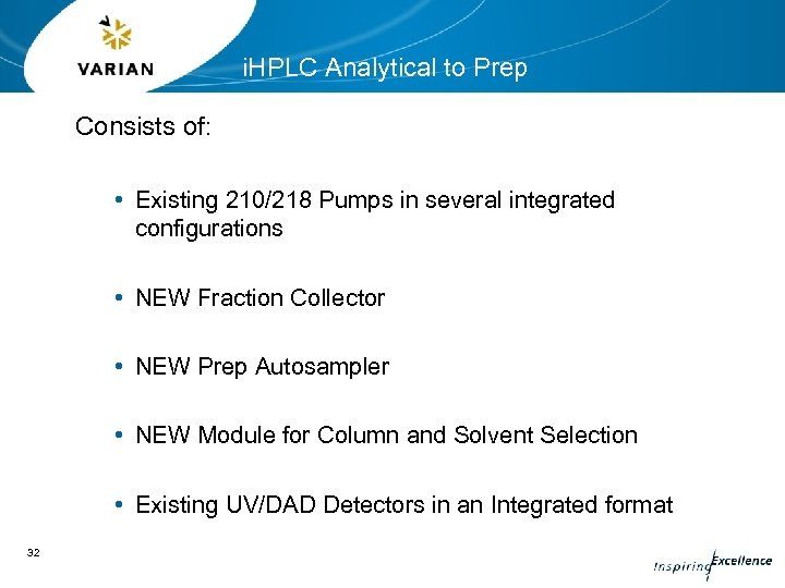 i. HPLC Analytical to Prep Consists of: • Existing 210/218 Pumps in several integrated