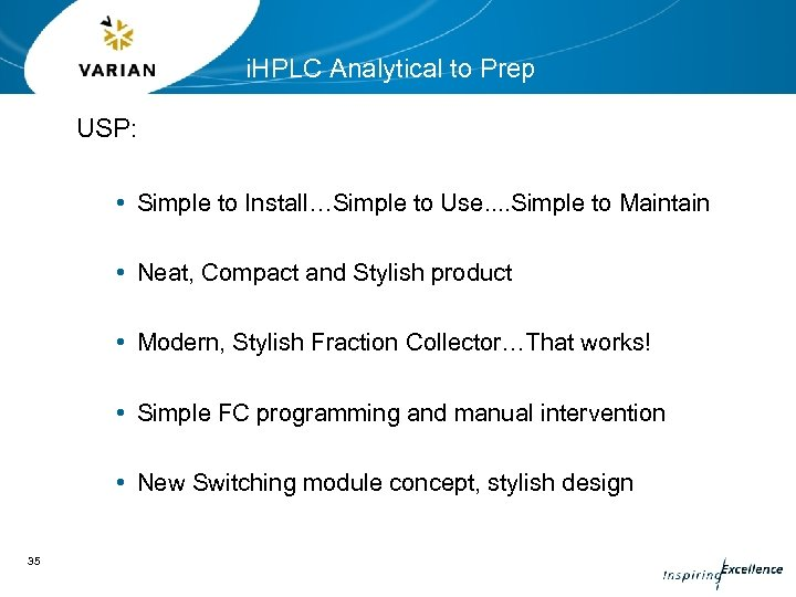 i. HPLC Analytical to Prep USP: • Simple to Install…Simple to Use. . Simple