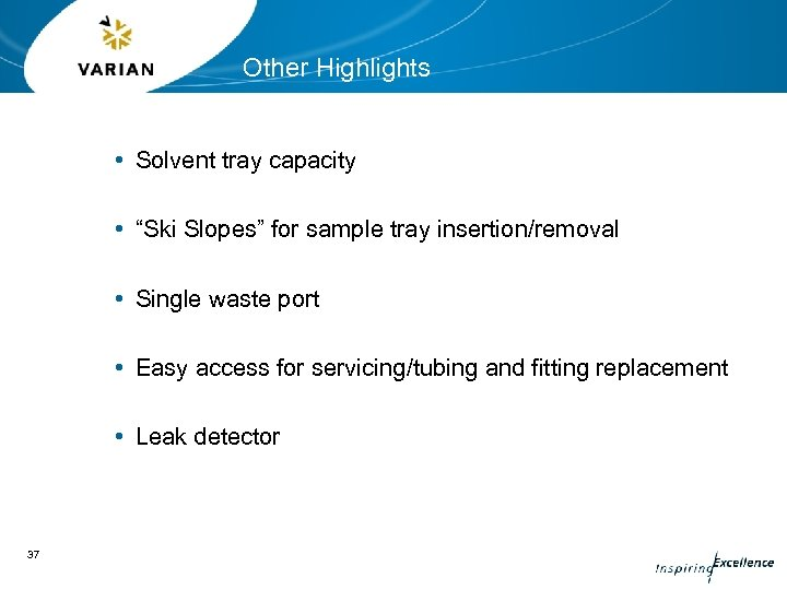 "Other Highlights • Solvent tray capacity • ""Ski Slopes"" for sample tray insertion/removal •"