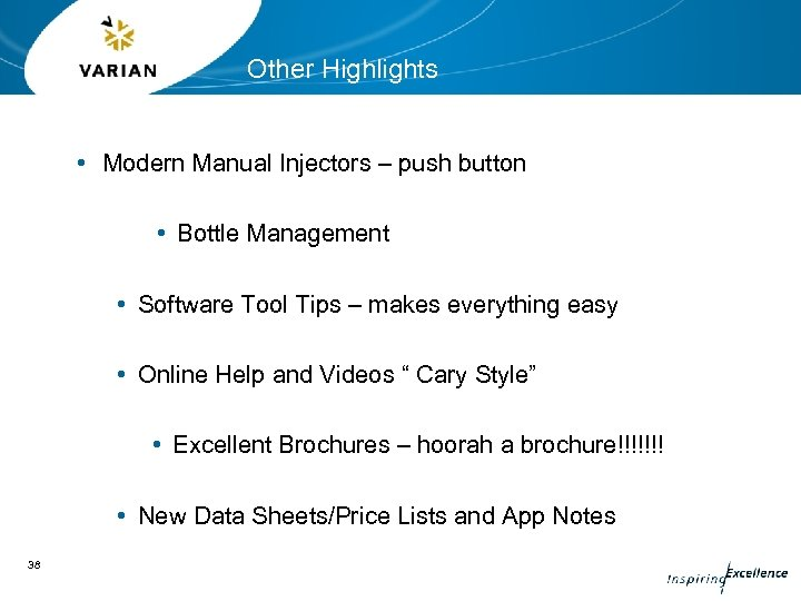 Other Highlights • Modern Manual Injectors – push button • Bottle Management • Software