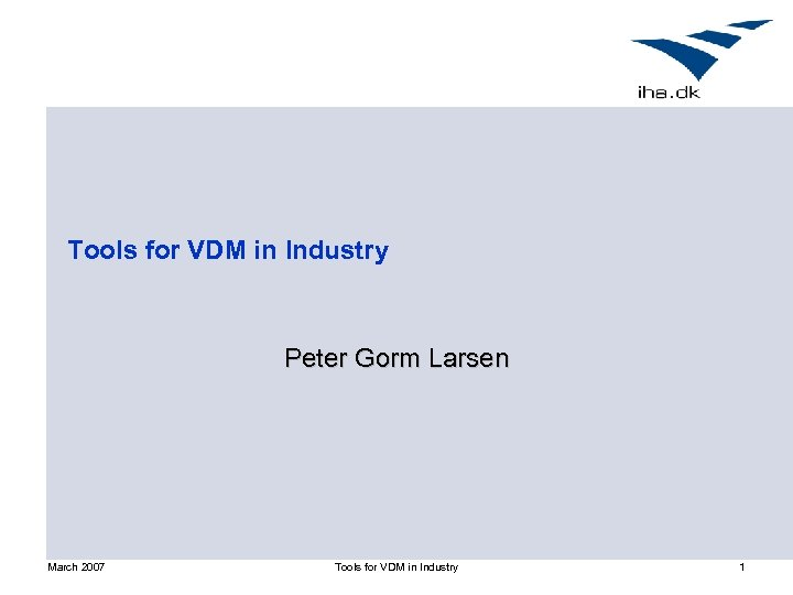 Tools for VDM in Industry Peter Gorm Larsen March 2007 Tools for VDM in