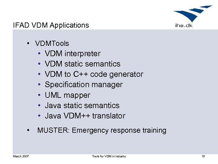 IFAD VDM Applications • VDMTools • • March 2007 VDM interpreter VDM static semantics