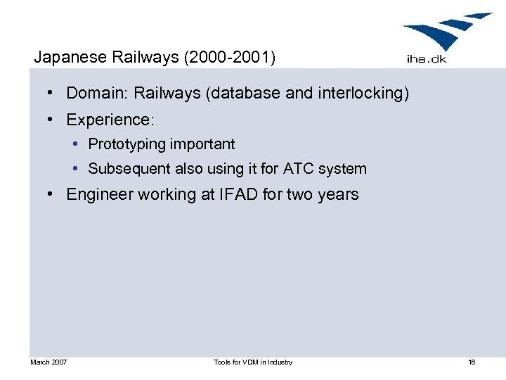 Japanese Railways (2000 -2001) • Domain: Railways (database and interlocking) • Experience: • Prototyping