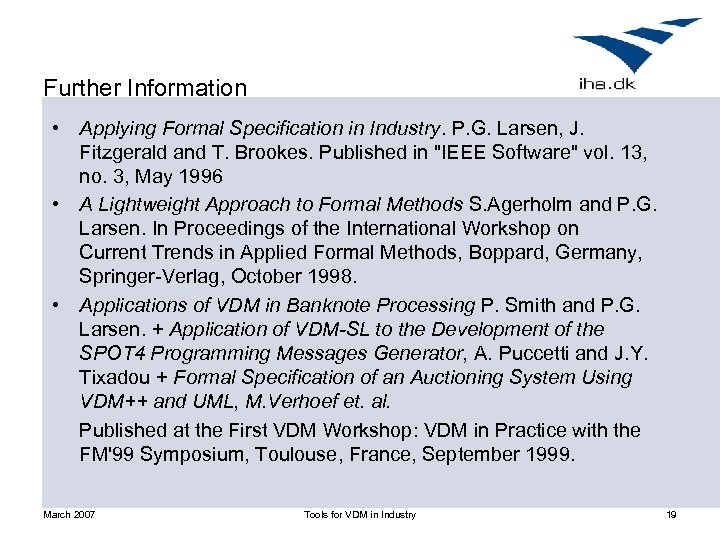 Further Information • Applying Formal Specification in Industry. P. G. Larsen, J. Fitzgerald and