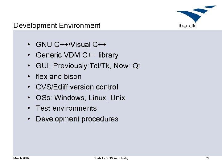 Development Environment • • March 2007 GNU C++/Visual C++ Generic VDM C++ library GUI: