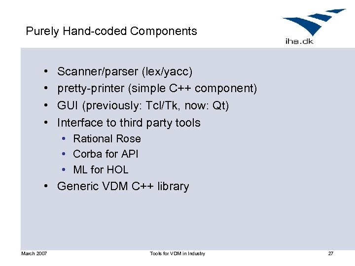 Purely Hand-coded Components • • Scanner/parser (lex/yacc) pretty-printer (simple C++ component) GUI (previously: Tcl/Tk,
