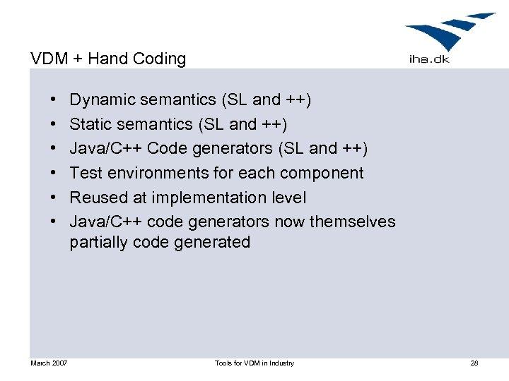 VDM + Hand Coding • • • March 2007 Dynamic semantics (SL and ++)