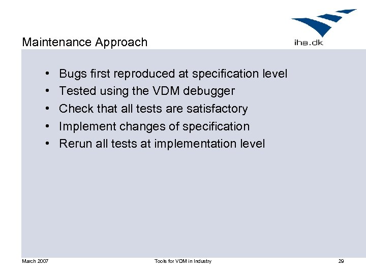 Maintenance Approach • • • March 2007 Bugs first reproduced at specification level Tested