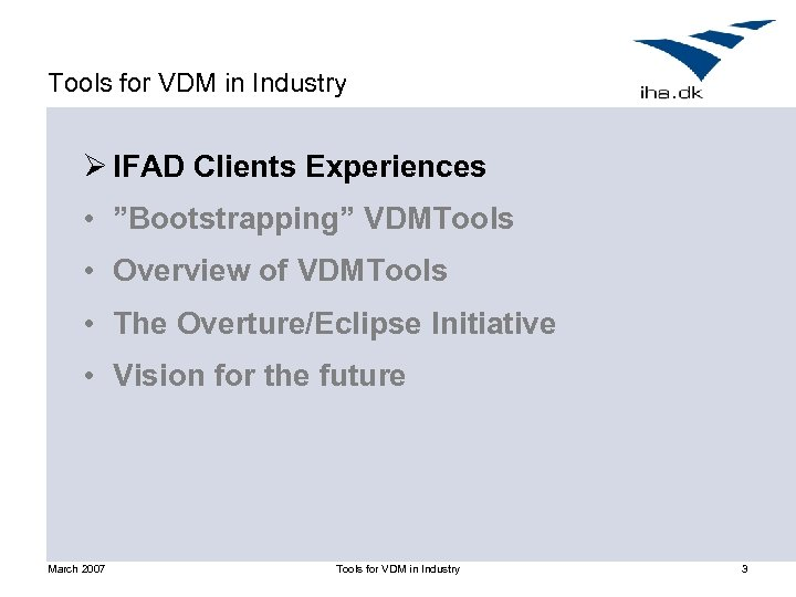 """Tools for VDM in Industry Ø IFAD Clients Experiences • """"Bootstrapping"""" VDMTools • Overview"""