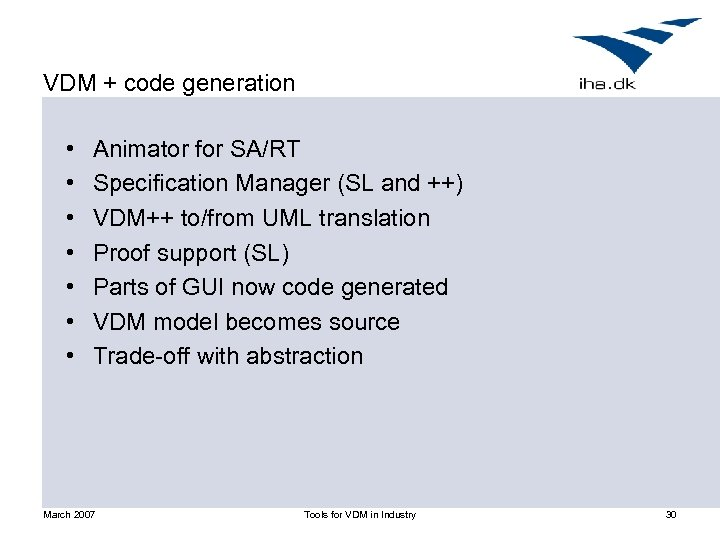 VDM + code generation • • Animator for SA/RT Specification Manager (SL and ++)