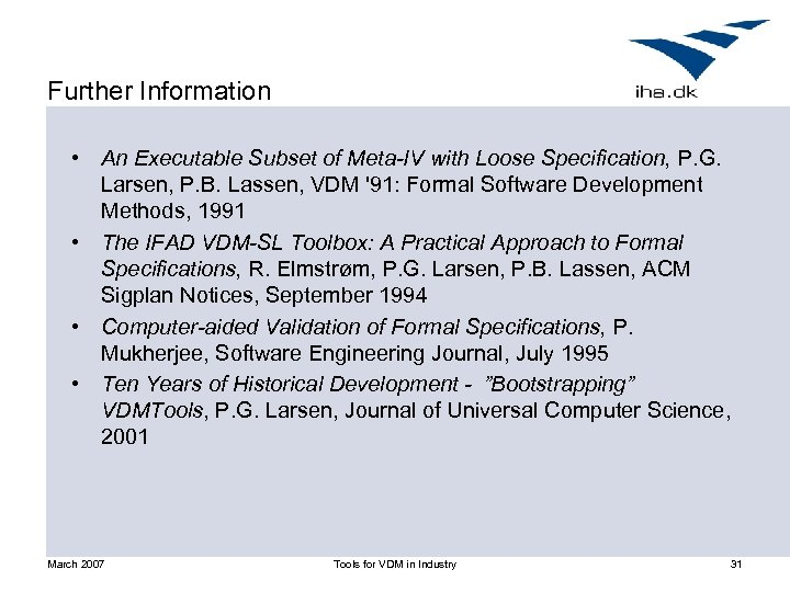 Further Information • An Executable Subset of Meta-IV with Loose Specification, P. G. Larsen,