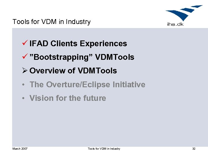 """Tools for VDM in Industry ü IFAD Clients Experiences ü """"Bootstrapping"""" VDMTools Ø Overview"""
