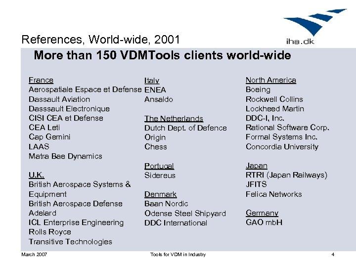 References, World-wide, 2001 More than 150 VDMTools clients world-wide France Aerospatiale Espace et Defense