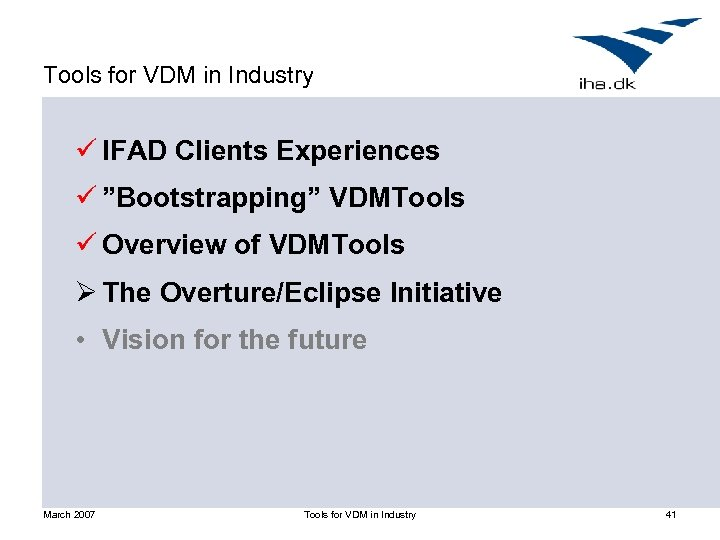 """Tools for VDM in Industry ü IFAD Clients Experiences ü """"Bootstrapping"""" VDMTools ü Overview"""