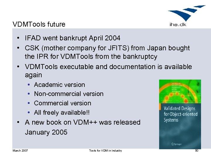 VDMTools future • IFAD went bankrupt April 2004 • CSK (mother company for JFITS)