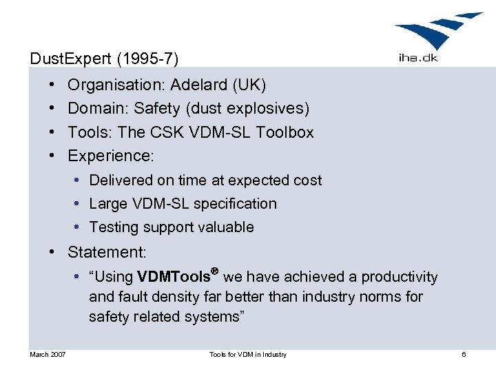 Dust. Expert (1995 -7) • • Organisation: Adelard (UK) Domain: Safety (dust explosives) Tools: