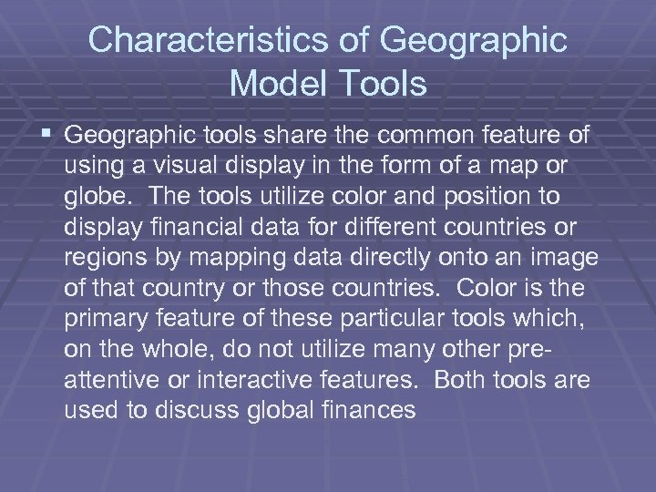 Characteristics of Geographic Model Tools § Geographic tools share the common feature of using