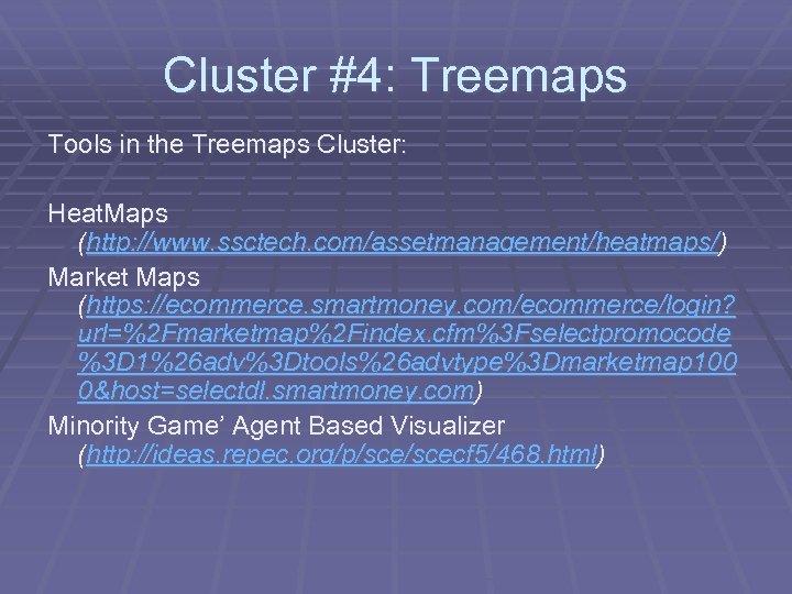 Cluster #4: Treemaps Tools in the Treemaps Cluster: Heat. Maps (http: //www. ssctech. com/assetmanagement/heatmaps/)