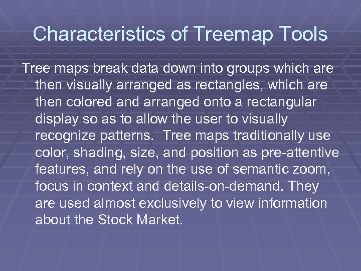 Characteristics of Treemap Tools Tree maps break data down into groups which are then
