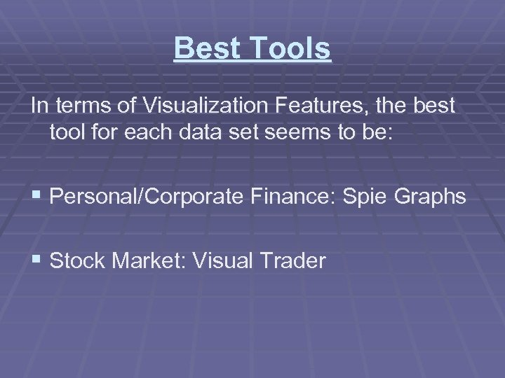 Best Tools In terms of Visualization Features, the best tool for each data set
