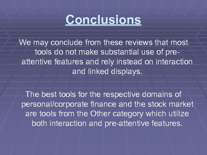 Conclusions We may conclude from these reviews that most tools do not make substantial