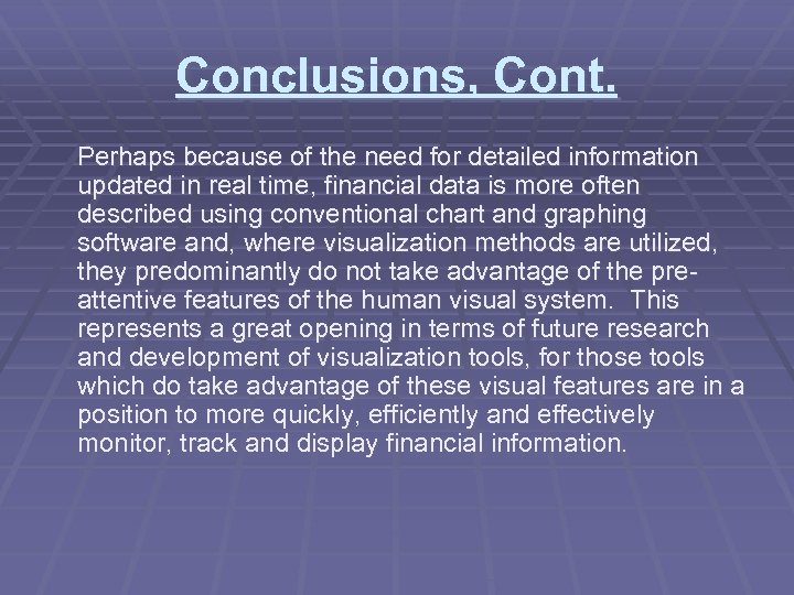 Conclusions, Cont. Perhaps because of the need for detailed information updated in real time,