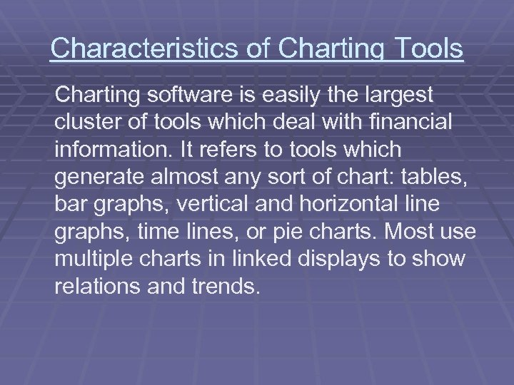 Characteristics of Charting Tools Charting software is easily the largest cluster of tools which