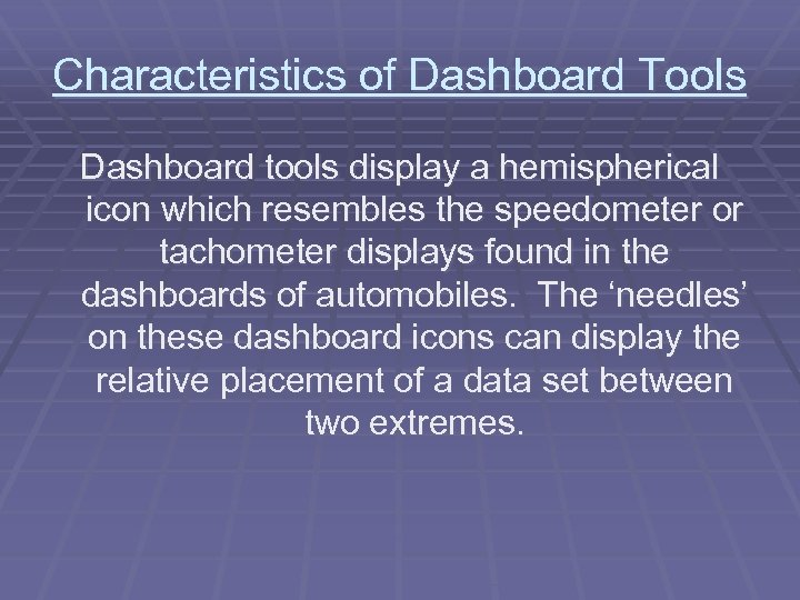 Characteristics of Dashboard Tools Dashboard tools display a hemispherical icon which resembles the speedometer