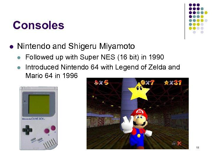 Consoles l Nintendo and Shigeru Miyamoto l l Followed up with Super NES (16