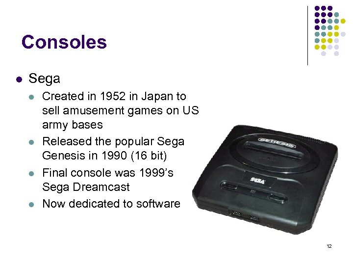 Consoles l Sega l l Created in 1952 in Japan to sell amusement games