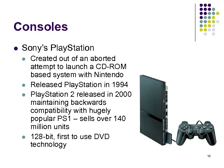 Consoles l Sony's Play. Station l l Created out of an aborted attempt to