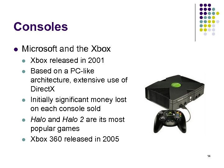 Consoles l Microsoft and the Xbox l l l Xbox released in 2001 Based