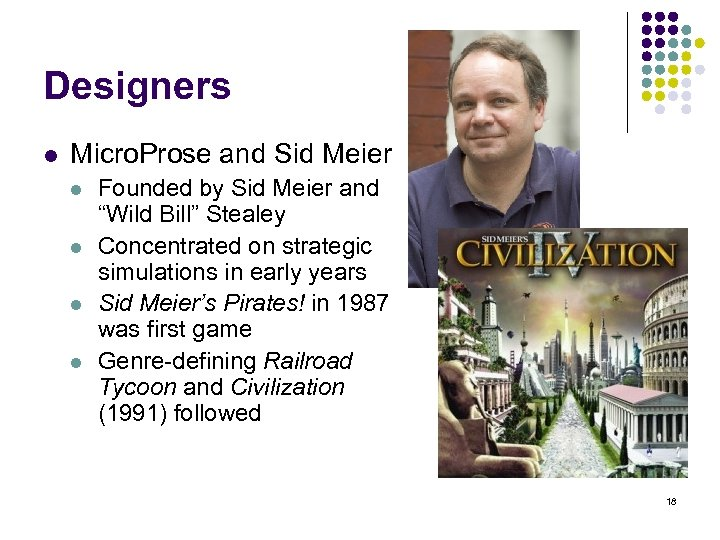 Designers l Micro. Prose and Sid Meier l l Founded by Sid Meier and